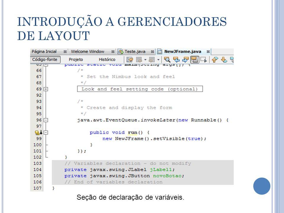 INTRODUÇÃO A GERENCIADORES DE LAYOUT Seção de declaração de variáveis.