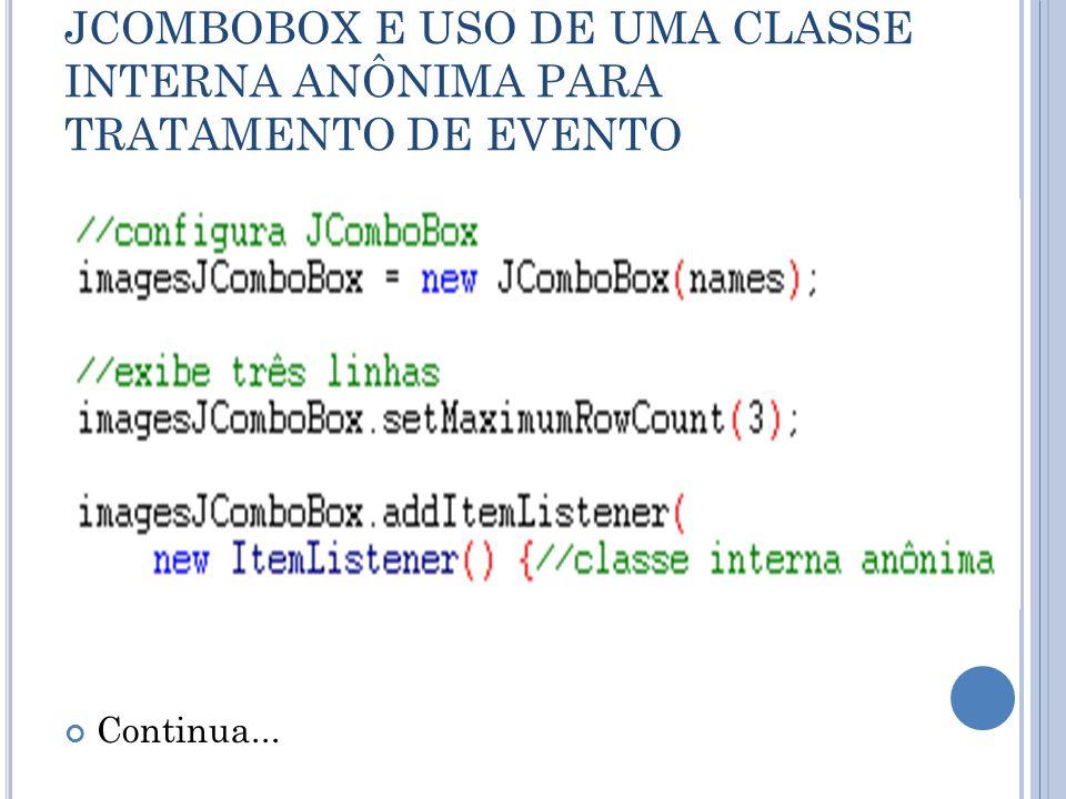 JCOMBOBOX E USO DE UMA CLASSE INTERNA ANÔNIMA PARA TRATAMENTO DE EVENTO Continua...