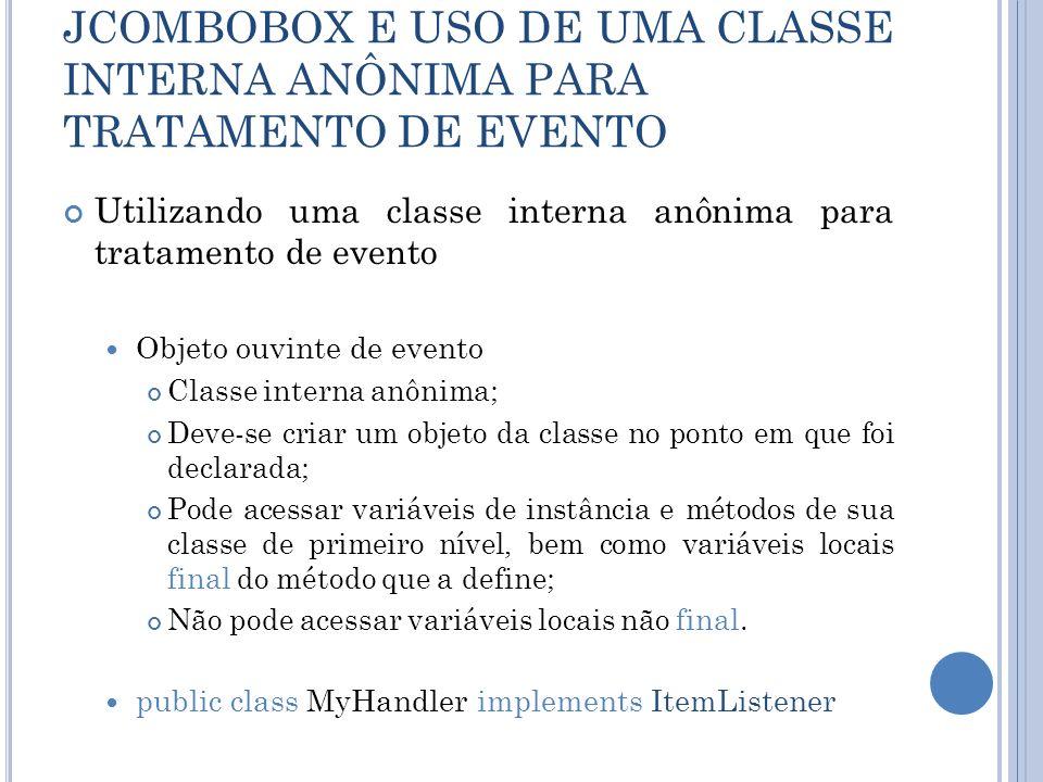 Utilizando uma classe interna anônima para tratamento de evento Objeto ouvinte de evento Classe interna anônima; Deve-se criar um objeto da classe no