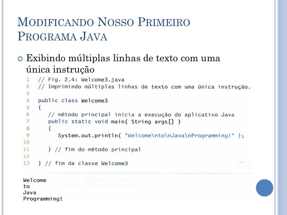 M ODIFICANDO N OSSO P RIMEIRO P ROGRAMA J AVA Exibindo múltiplas linhas de texto com uma única instrução