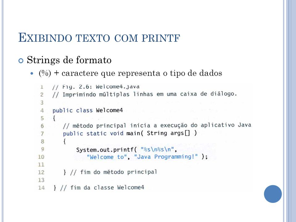 E XIBINDO TEXTO COM PRINTF Strings de formato (%) + caractere que representa o tipo de dados