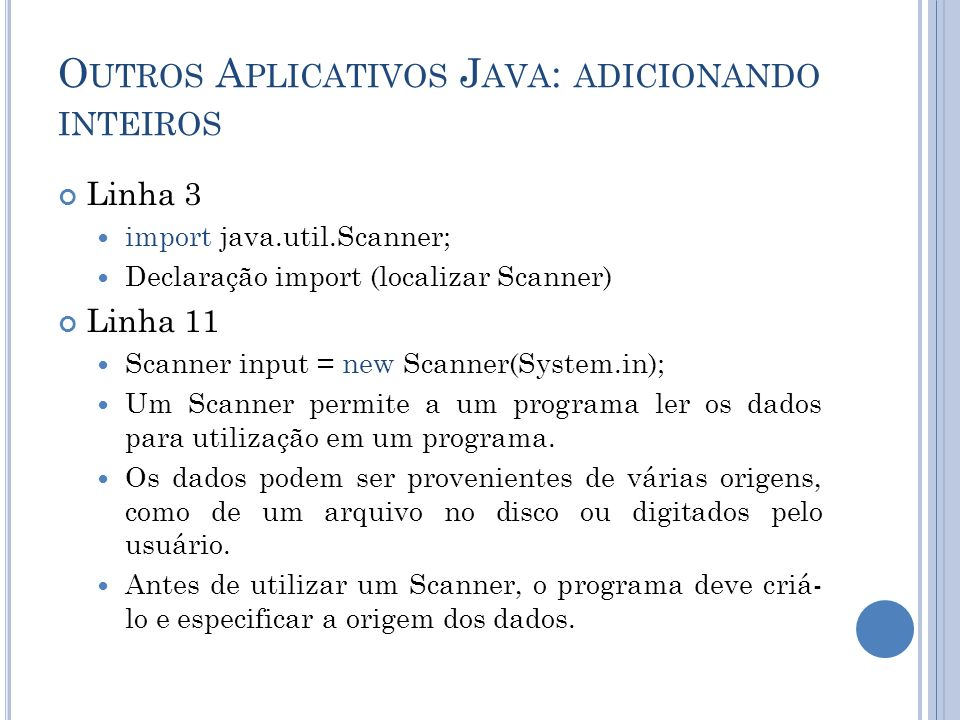 O UTROS A PLICATIVOS J AVA : ADICIONANDO INTEIROS Linha 3 import java.util.Scanner; Declaração import (localizar Scanner) Linha 11 Scanner input = new