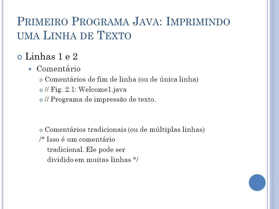 Linhas 1 e 2 Comentário Comentários de fim de linha (ou de única linha) // Fig. 2.1: Welcome1.java // Programa de impressão de texto. Comentários trad