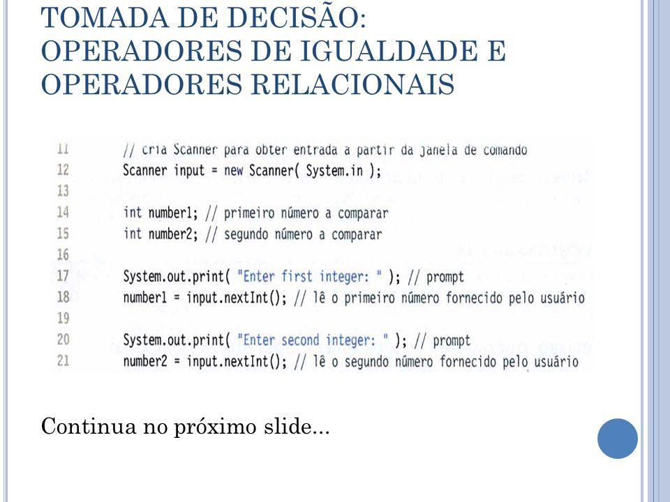 TOMADA DE DECISÃO: OPERADORES DE IGUALDADE E OPERADORES RELACIONAIS Continua no próximo slide...