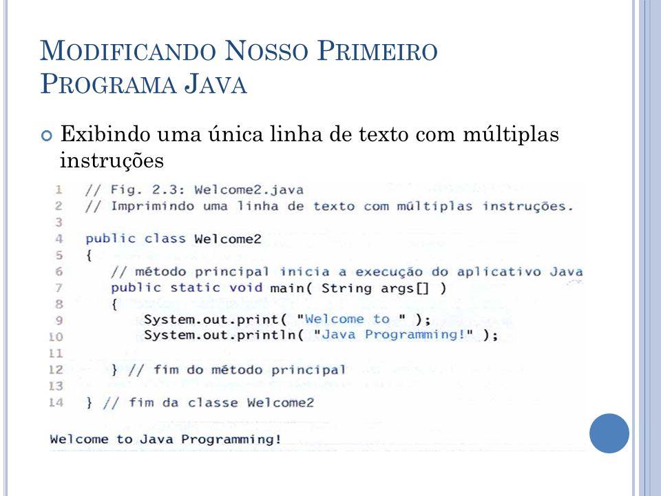 M ODIFICANDO N OSSO P RIMEIRO P ROGRAMA J AVA Exibindo uma única linha de texto com múltiplas instruções System.out.print(...); System.out.println(...);