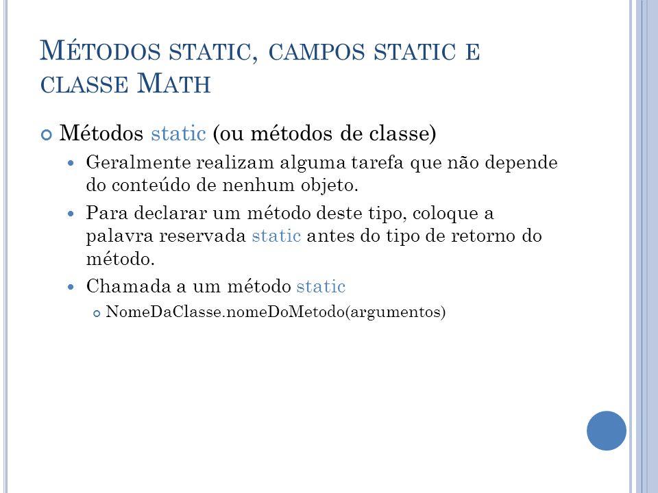 M ÉTODOS STATIC, CAMPOS STATIC E CLASSE M ATH Métodos static (ou métodos de classe) Geralmente realizam alguma tarefa que não depende do conteúdo de n