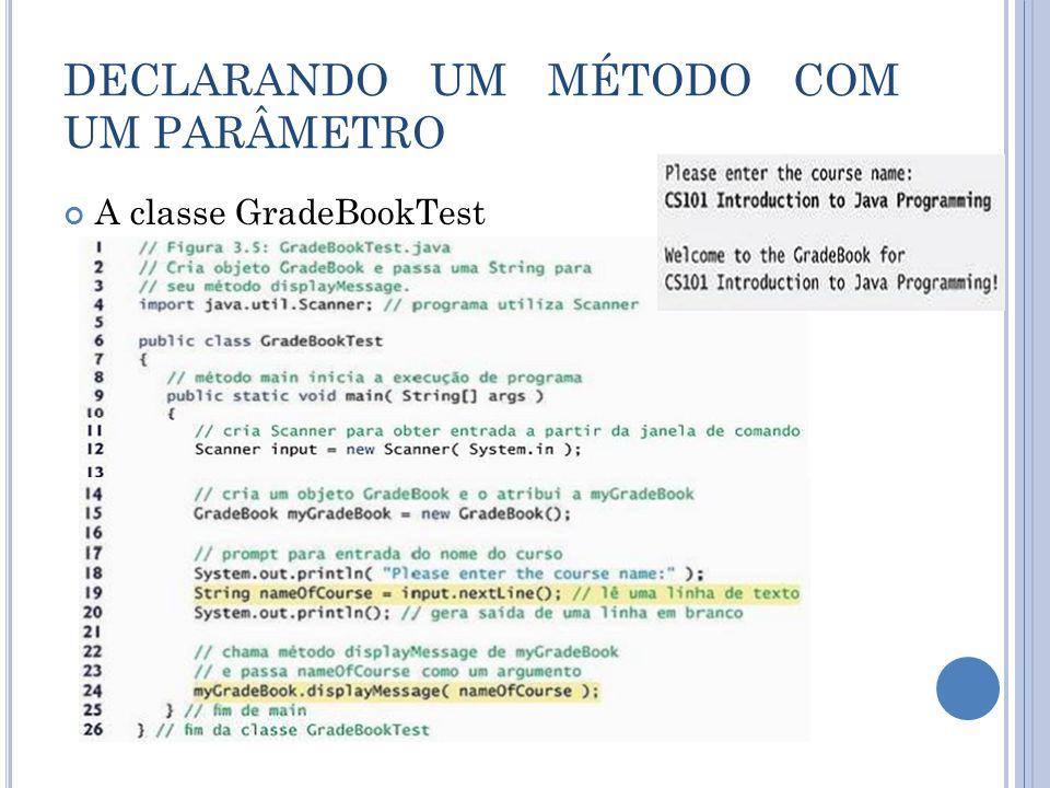DECLARANDO UM MÉTODO COM UM PARÂMETRO A classe GradeBookTest