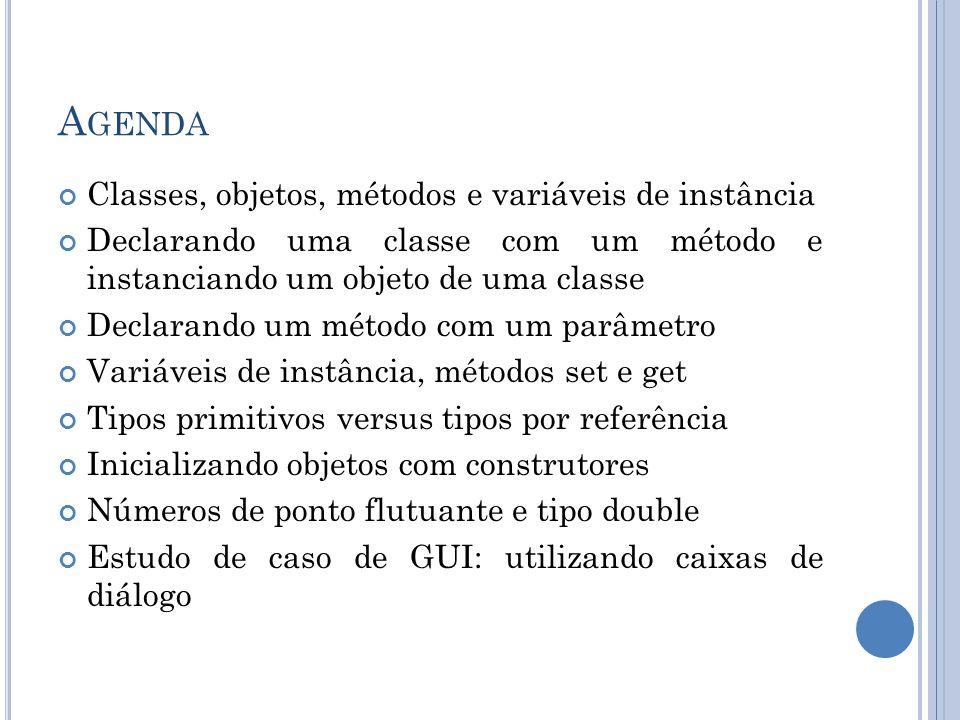A GENDA Classes, objetos, métodos e variáveis de instância Declarando uma classe com um método e instanciando um objeto de uma classe Declarando um mé