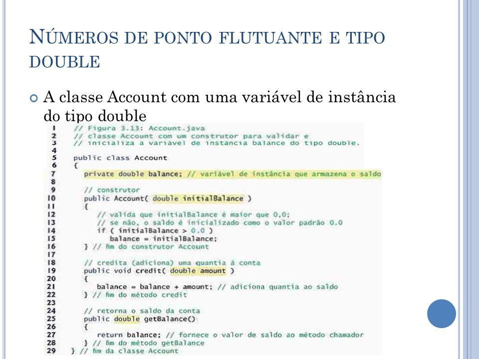 N ÚMEROS DE PONTO FLUTUANTE E TIPO DOUBLE A classe Account com uma variável de instância do tipo double