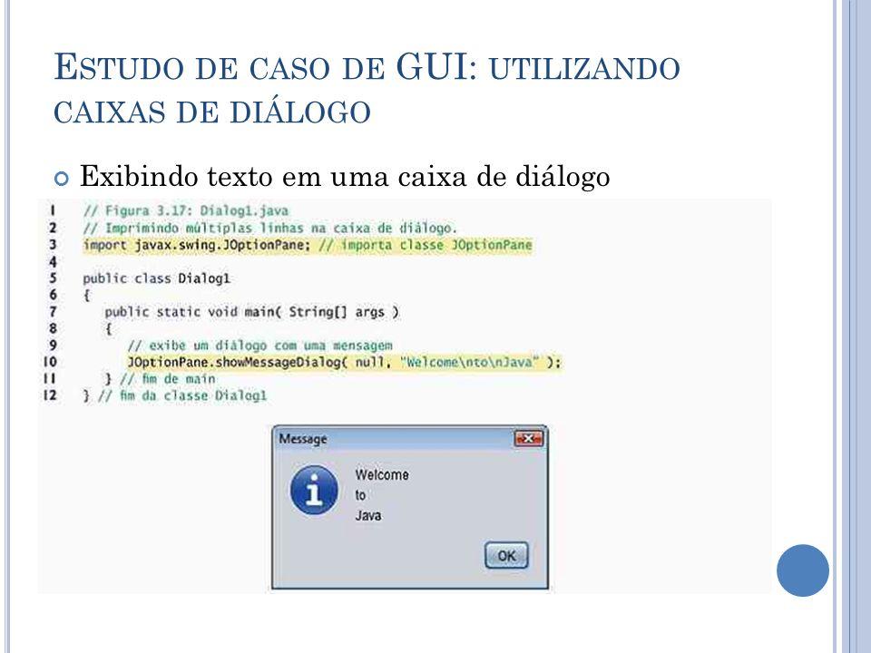 E STUDO DE CASO DE GUI: UTILIZANDO CAIXAS DE DIÁLOGO Exibindo texto em uma caixa de diálogo