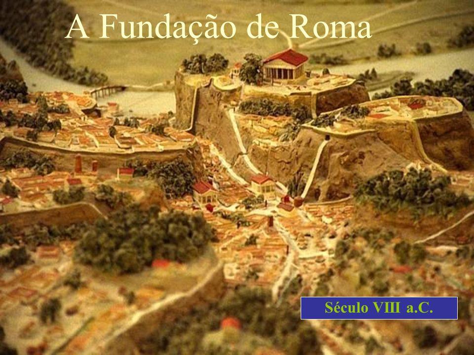 A Fundação de Roma Século VIII a.C.