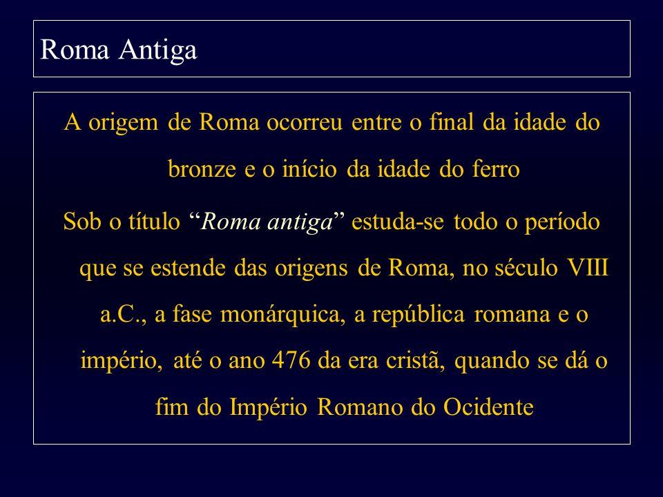 Roma Antiga A origem de Roma ocorreu entre o final da idade do bronze e o início da idade do ferro Sob o título Roma antiga estuda-se todo o período q