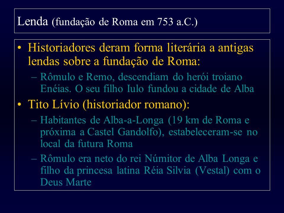 Historiadores deram forma literária a antigas lendas sobre a fundação de Roma: –Rômulo e Remo, descendiam do herói troiano Enéias. O seu filho Iulo fu