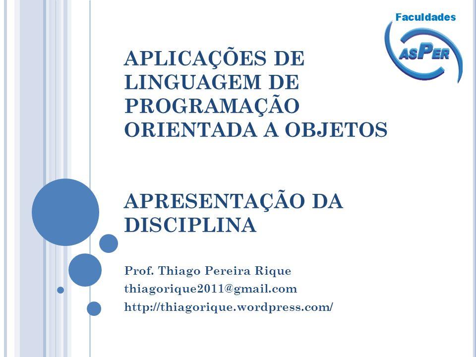 APLICAÇÕES DE LINGUAGEM DE PROGRAMAÇÃO ORIENTADA A OBJETOS APRESENTAÇÃO DA DISCIPLINA Prof.