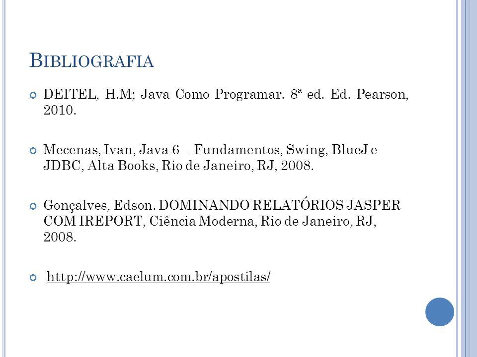 B IBLIOGRAFIA DEITEL, H.M; Java Como Programar. 8ª ed.