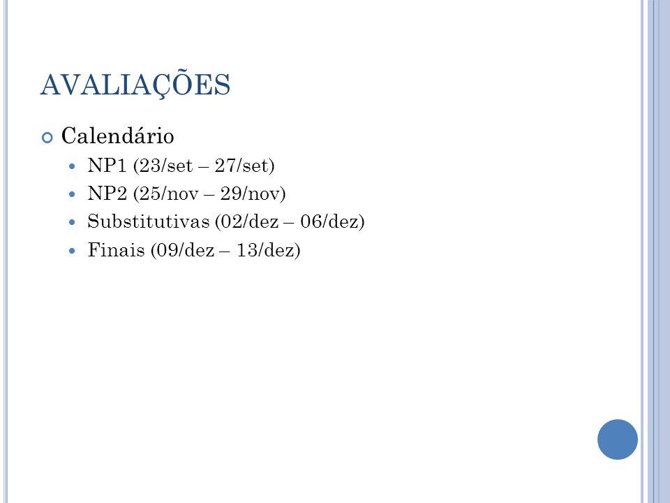 AVALIAÇÕES Calendário NP1 (23/set – 27/set) NP2 (25/nov – 29/nov) Substitutivas (02/dez – 06/dez) Finais (09/dez – 13/dez)
