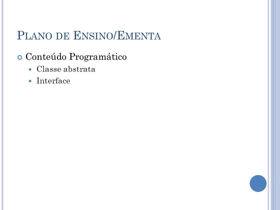P LANO DE E NSINO /E MENTA Conteúdo Programático Classe abstrata Interface