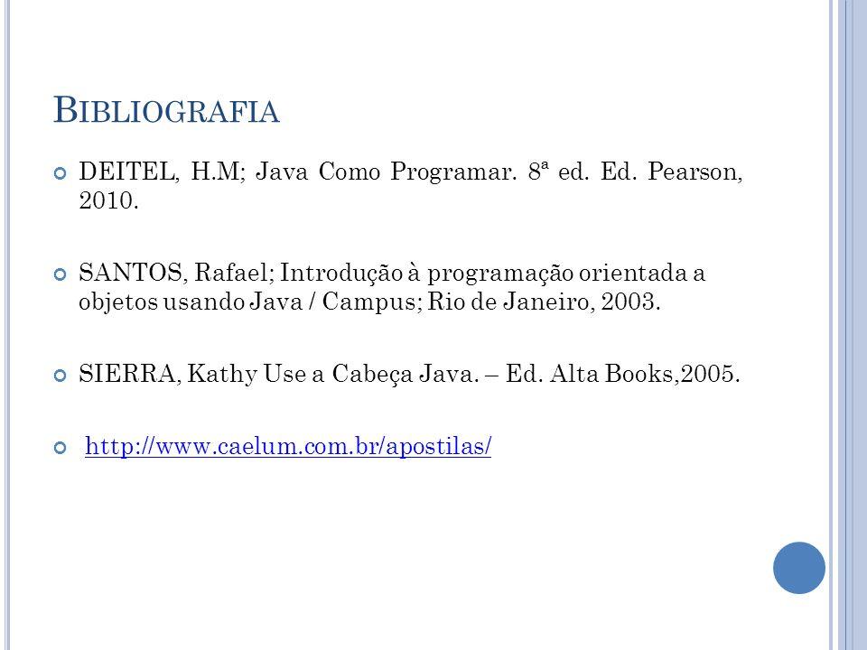 B IBLIOGRAFIA DEITEL, H.M; Java Como Programar.8ª ed.