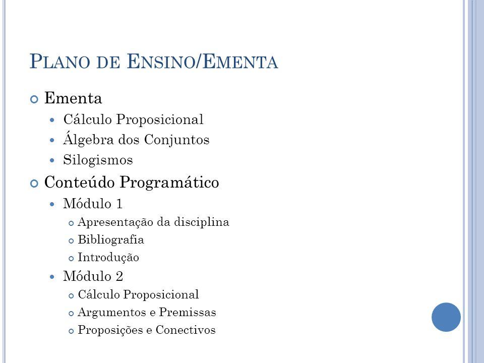 P LANO DE E NSINO /E MENTA Ementa Cálculo Proposicional Álgebra dos Conjuntos Silogismos Conteúdo Programático Módulo 1 Apresentação da disciplina Bib