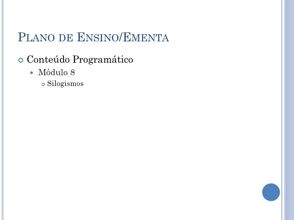 P LANO DE E NSINO /E MENTA Conteúdo Programático Módulo 8 Silogismos