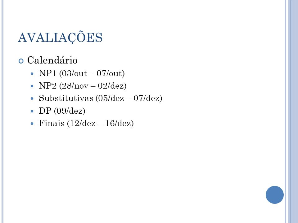 AVALIAÇÕES Calendário NP1 (03/out – 07/out) NP2 (28/nov – 02/dez) Substitutivas (05/dez – 07/dez) DP (09/dez) Finais (12/dez – 16/dez)