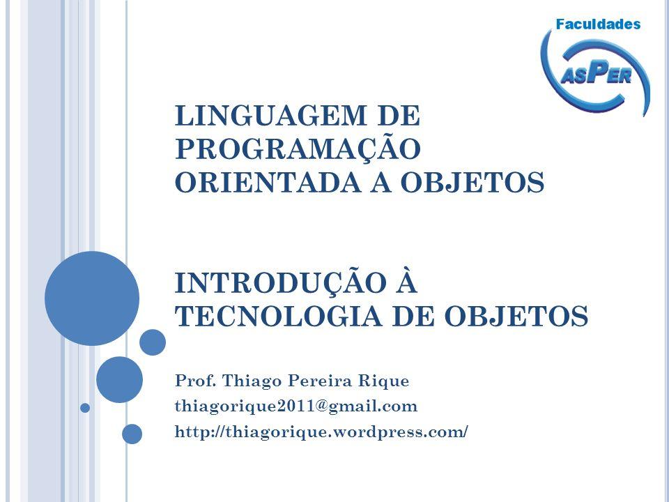 LINGUAGEM DE PROGRAMAÇÃO ORIENTADA A OBJETOS INTRODUÇÃO À TECNOLOGIA DE OBJETOS Prof.