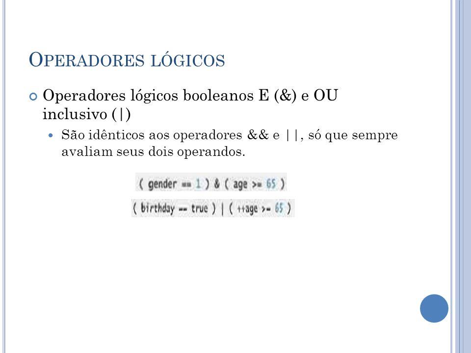 O PERADORES LÓGICOS Operadores lógicos booleanos E (&) e OU inclusivo (|) São idênticos aos operadores && e ||, só que sempre avaliam seus dois operan