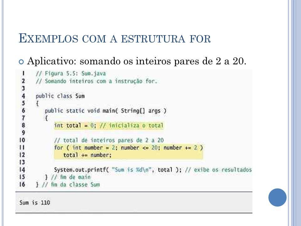 E XEMPLOS COM A ESTRUTURA FOR Aplicativo: somando os inteiros pares de 2 a 20.