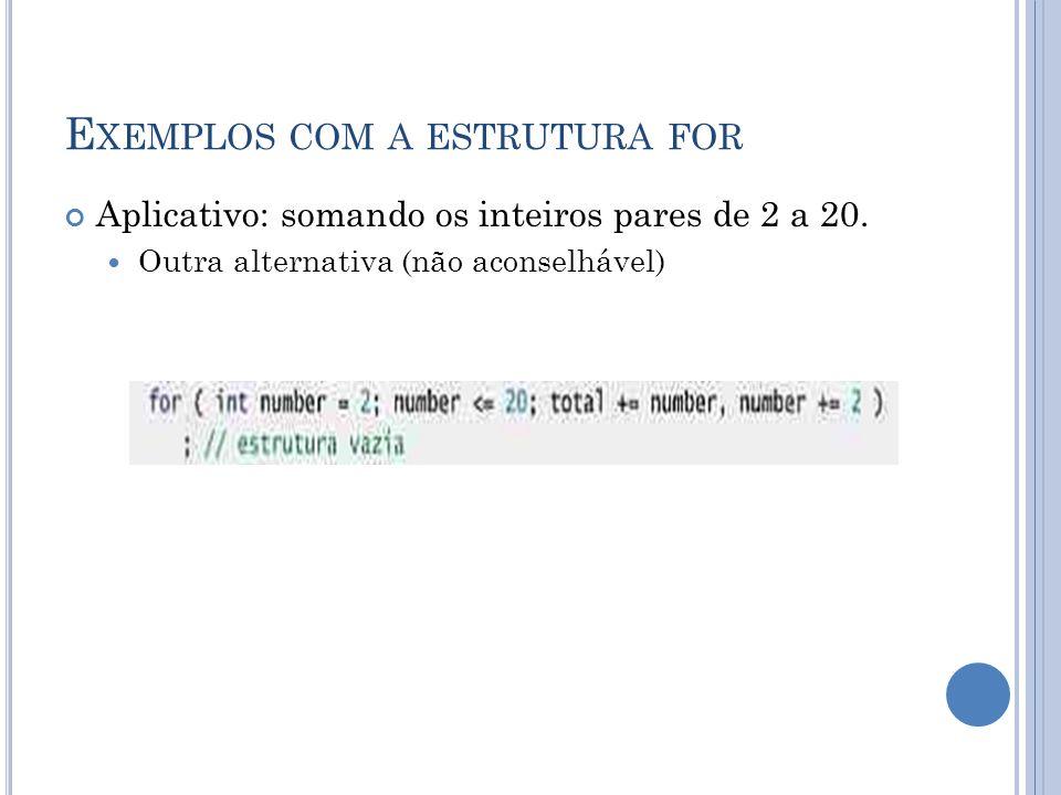 E XEMPLOS COM A ESTRUTURA FOR Aplicativo: somando os inteiros pares de 2 a 20. Outra alternativa (não aconselhável)