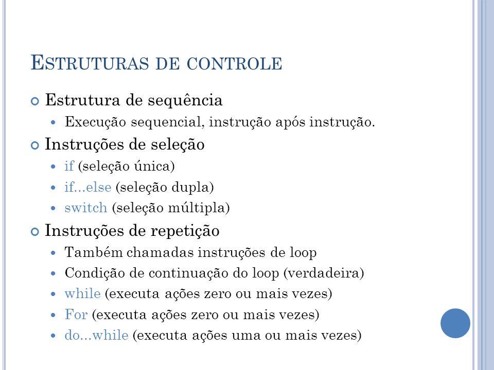 E STRUTURAS DE CONTROLE Estrutura de sequência Execução sequencial, instrução após instrução. Instruções de seleção if (seleção única) if...else (sele
