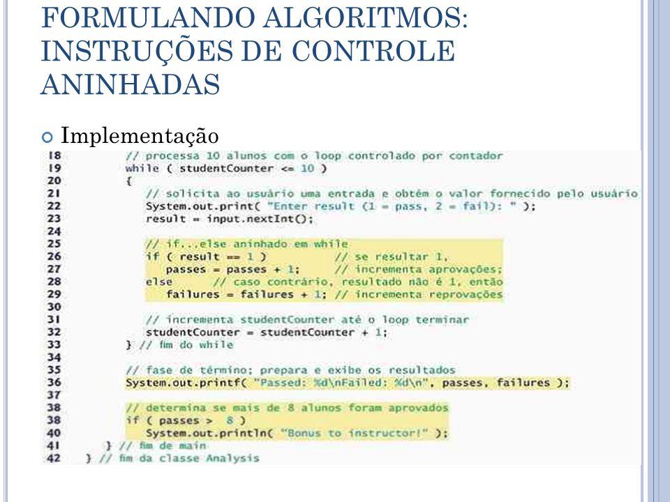 FORMULANDO ALGORITMOS: INSTRUÇÕES DE CONTROLE ANINHADAS Implementação