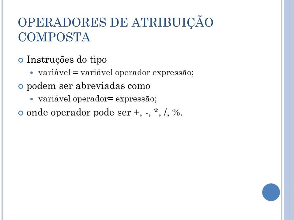 OPERADORES DE ATRIBUIÇÃO COMPOSTA Instruções do tipo variável = variável operador expressão; podem ser abreviadas como variável operador= expressão; o