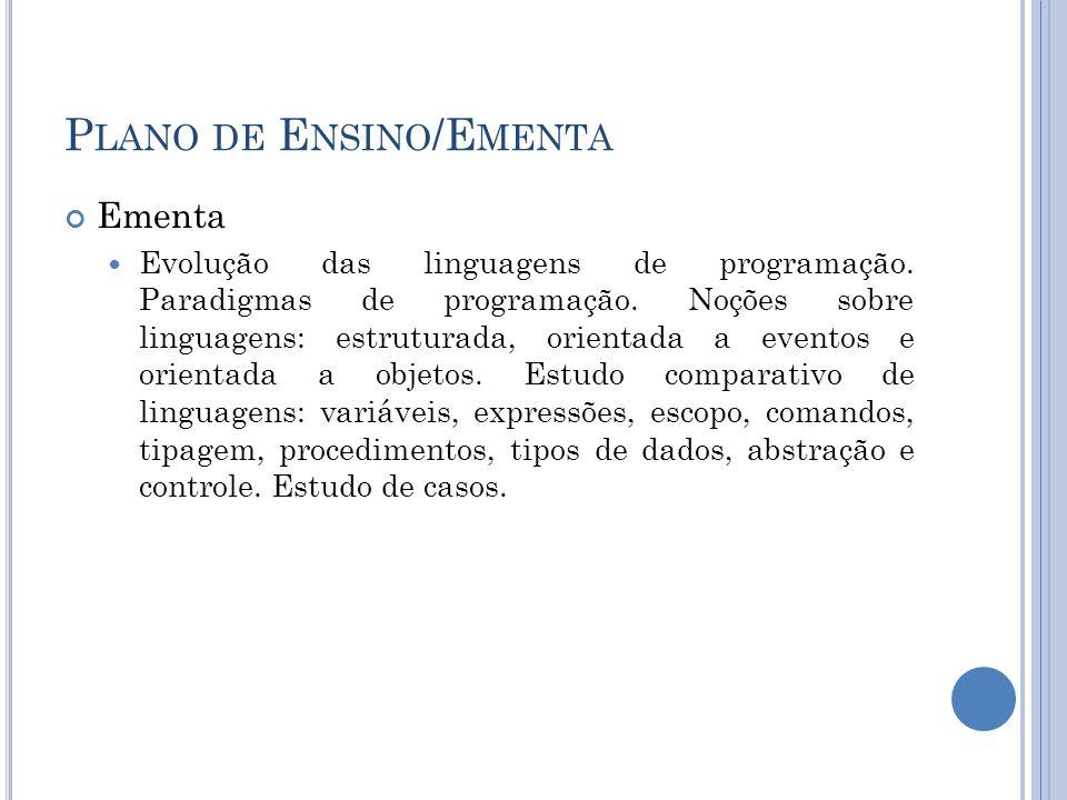 P LANO DE E NSINO /E MENTA Ementa Evolução das linguagens de programação. Paradigmas de programação. Noções sobre linguagens: estruturada, orientada a