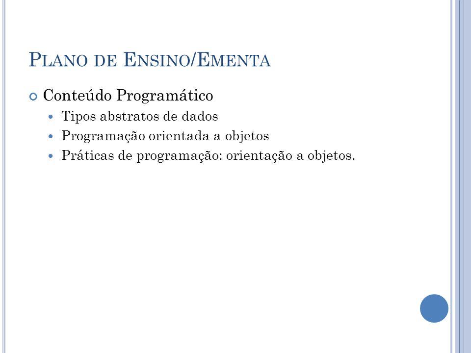 P LANO DE E NSINO /E MENTA Conteúdo Programático Tipos abstratos de dados Programação orientada a objetos Práticas de programação: orientação a objetos.