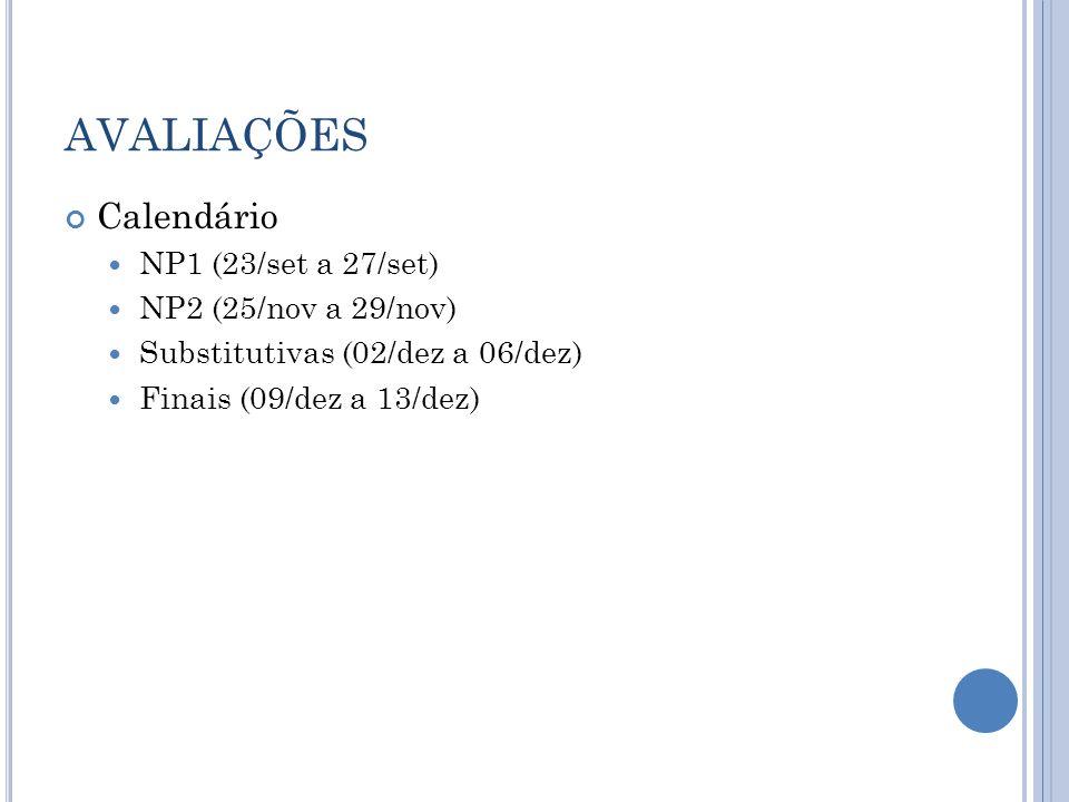 AVALIAÇÕES Calendário NP1 (23/set a 27/set) NP2 (25/nov a 29/nov) Substitutivas (02/dez a 06/dez) Finais (09/dez a 13/dez)