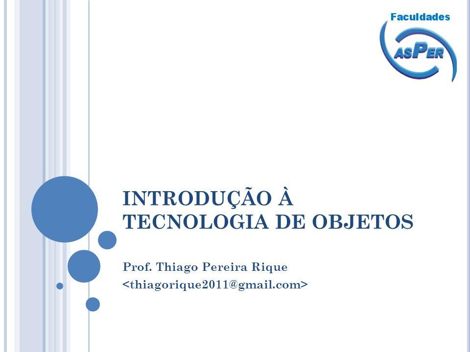 INTRODUÇÃO À TECNOLOGIA DE OBJETOS Prof. Thiago Pereira Rique