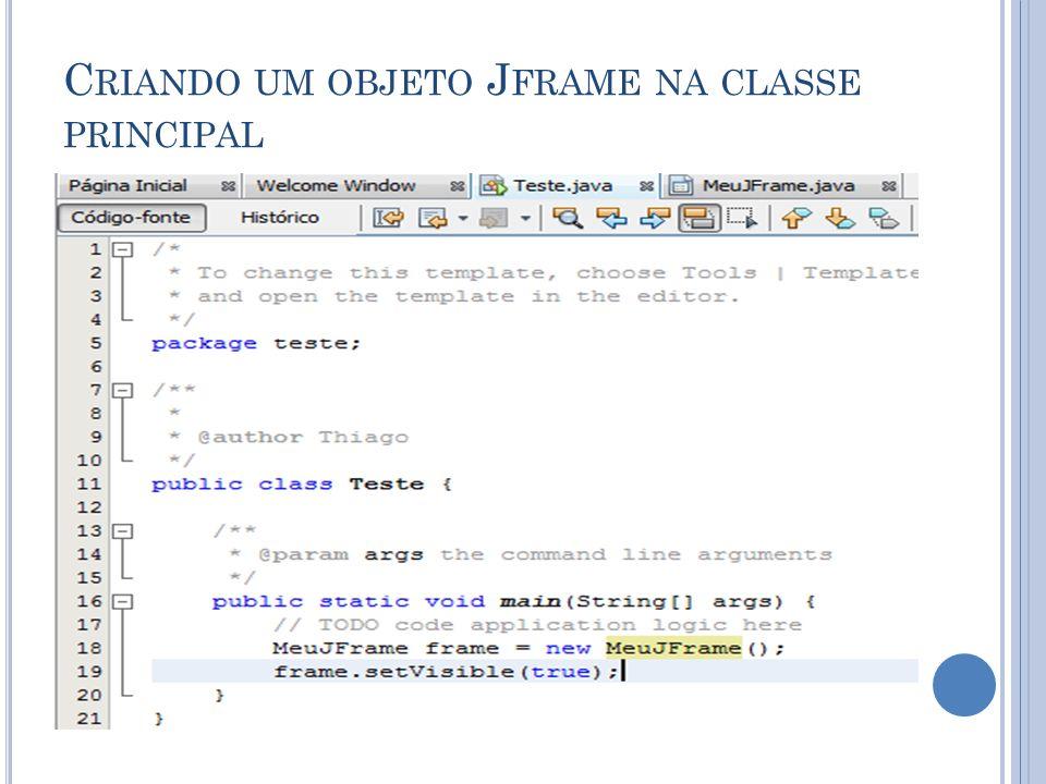 C RIANDO UM OBJETO J FRAME NA CLASSE PRINCIPAL