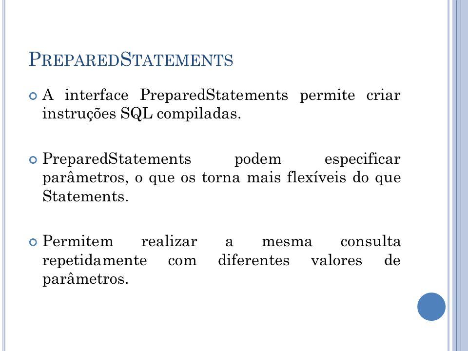 P REPARED S TATEMENTS A interface PreparedStatements permite criar instruções SQL compiladas. PreparedStatements podem especificar parâmetros, o que o
