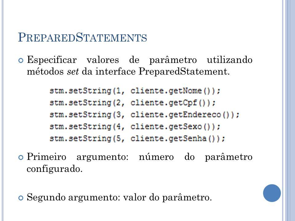 P REPARED S TATEMENTS Especificar valores de parâmetro utilizando métodos set da interface PreparedStatement. Primeiro argumento: número do parâmetro