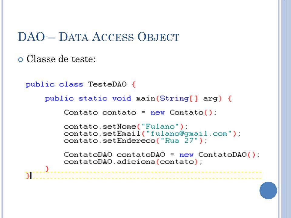 DAO – D ATA A CCESS O BJECT Classe de teste: