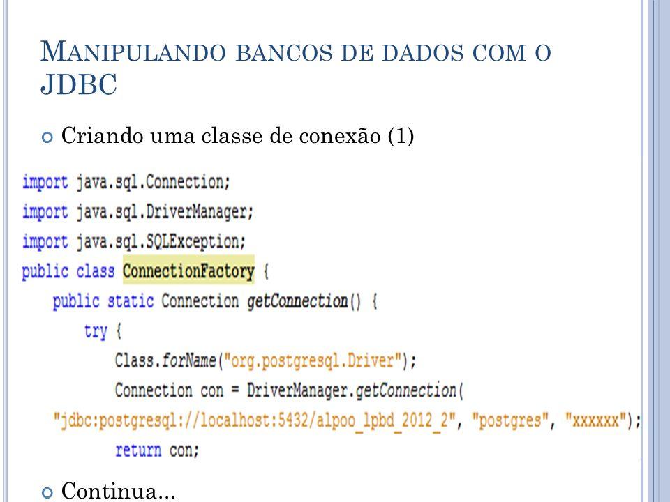 M ANIPULANDO BANCOS DE DADOS COM O JDBC Criando uma classe de conexão (1) Continua...