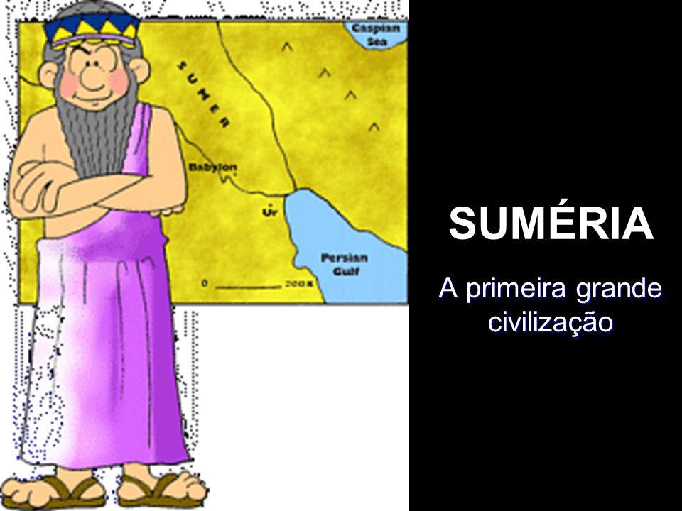 SUMÉRIA A primeira grande civilização