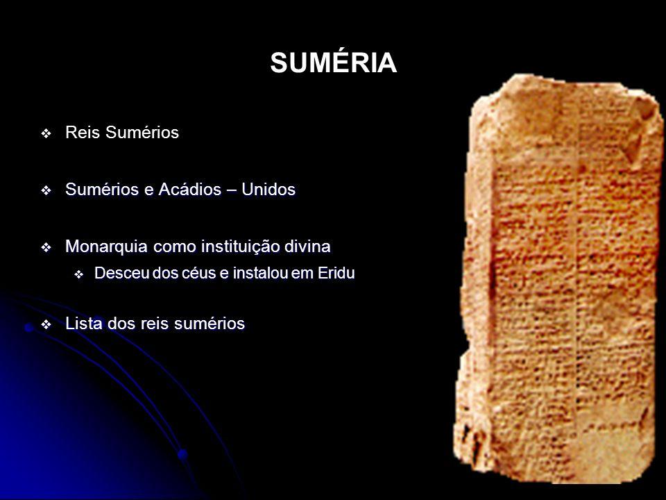 SUMÉRIA Reis Sumérios Sumérios e Acádios – Unidos Sumérios e Acádios – Unidos Monarquia como instituição divina Monarquia como instituição divina Desc