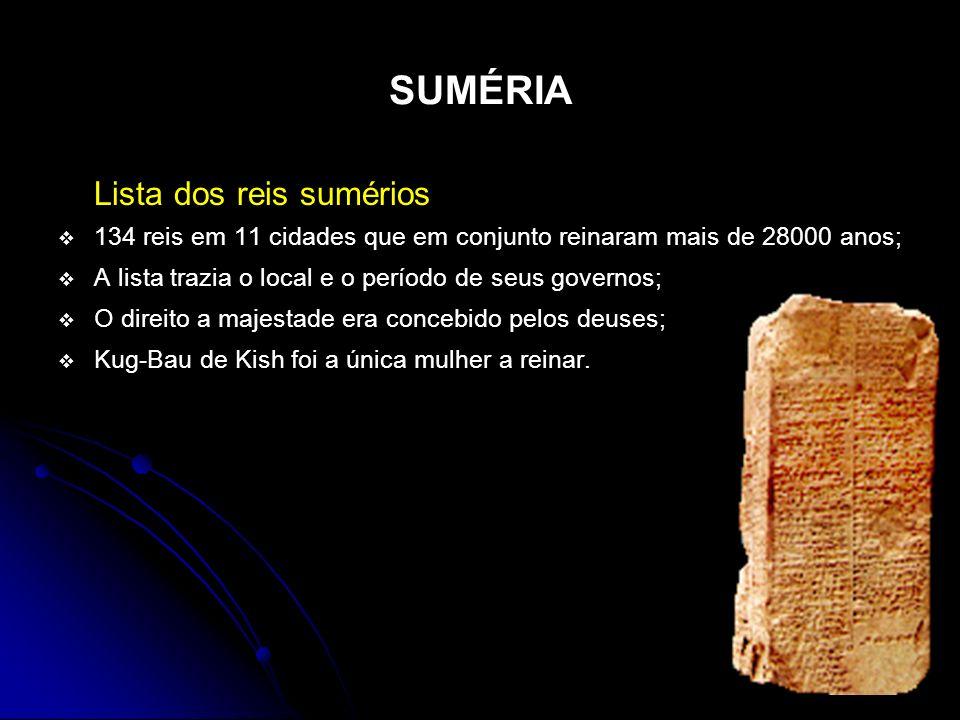 SUMÉRIA Lista dos reis sumérios 134 reis em 11 cidades que em conjunto reinaram mais de 28000 anos; A lista trazia o local e o período de seus governo