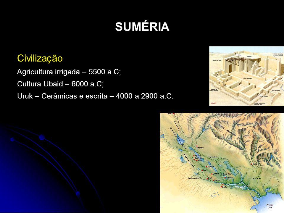 SUMÉRIA Civilização Agricultura irrigada – 5500 a.C; Cultura Ubaid – 6000 a.C; Uruk – Cerâmicas e escrita – 4000 a 2900 a.C.