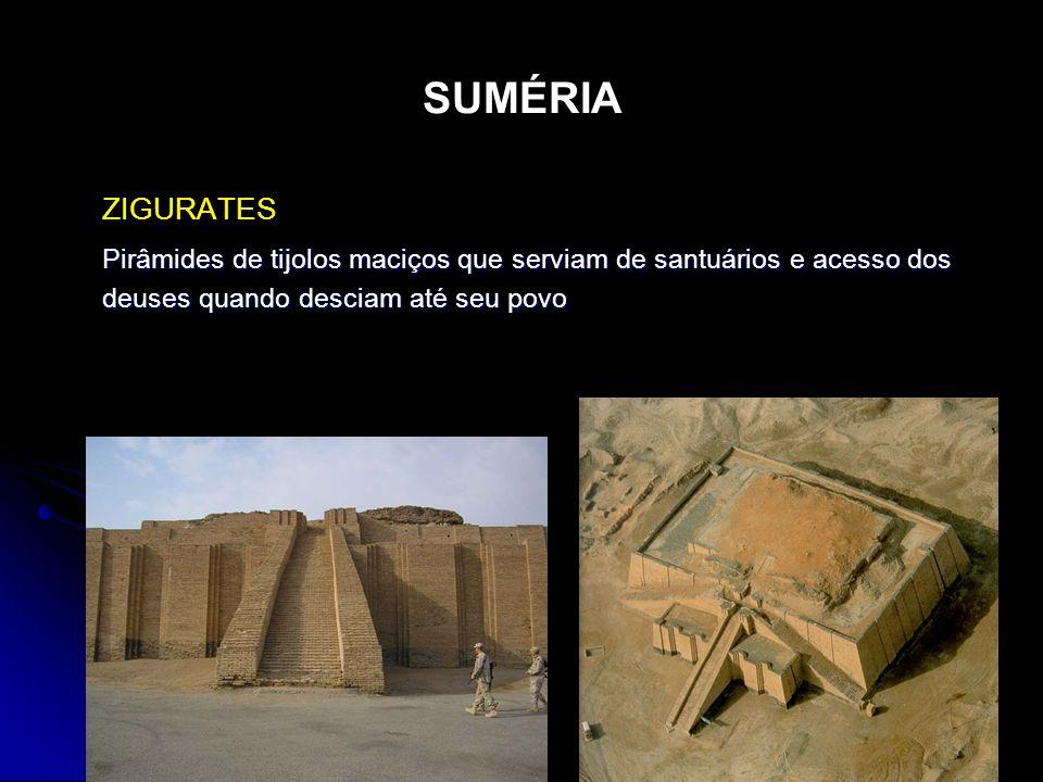 SUMÉRIA ZIGURATES Pirâmides de tijolos maciços que serviam de santuários e acesso dos deuses quando desciam até seu povo
