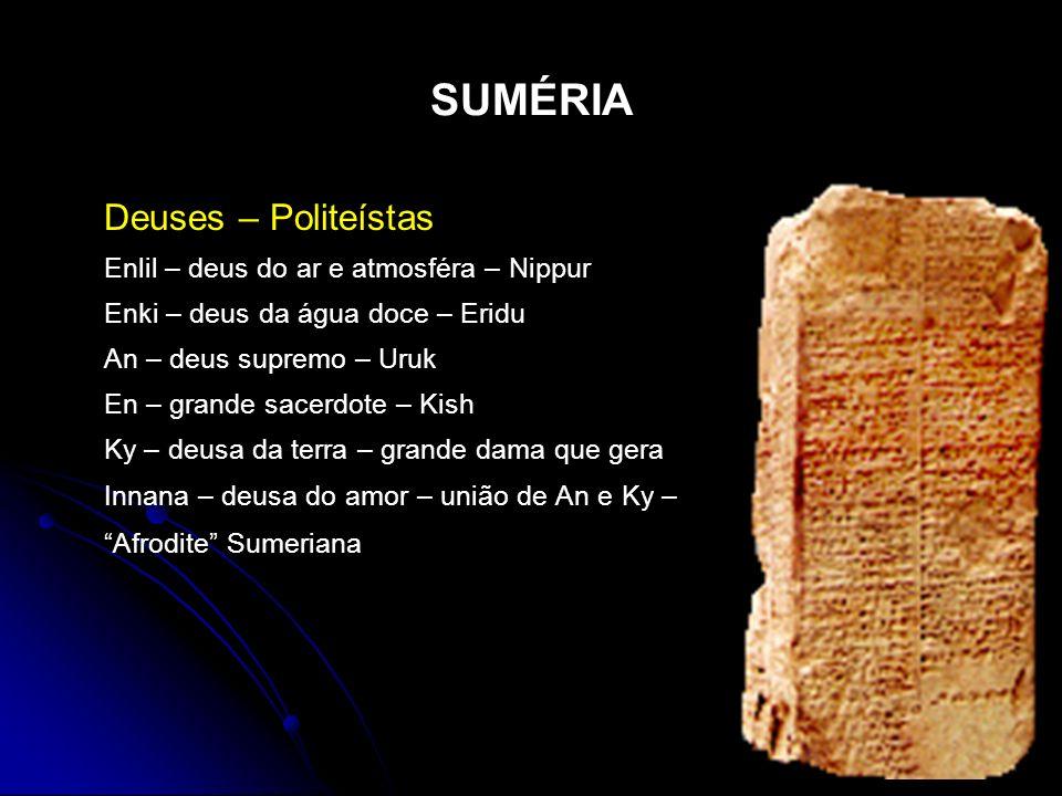 SUMÉRIA Deuses – Politeístas Enlil – deus do ar e atmosféra – Nippur Enki – deus da água doce – Eridu An – deus supremo – Uruk En – grande sacerdote –