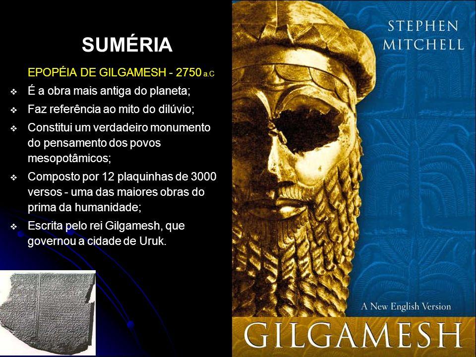 SUMÉRIA EPOPÉIA DE GILGAMESH - 2750 a.C É a obra mais antiga do planeta; Faz referência ao mito do dilúvio; Constitui um verdadeiro monumento do pensa