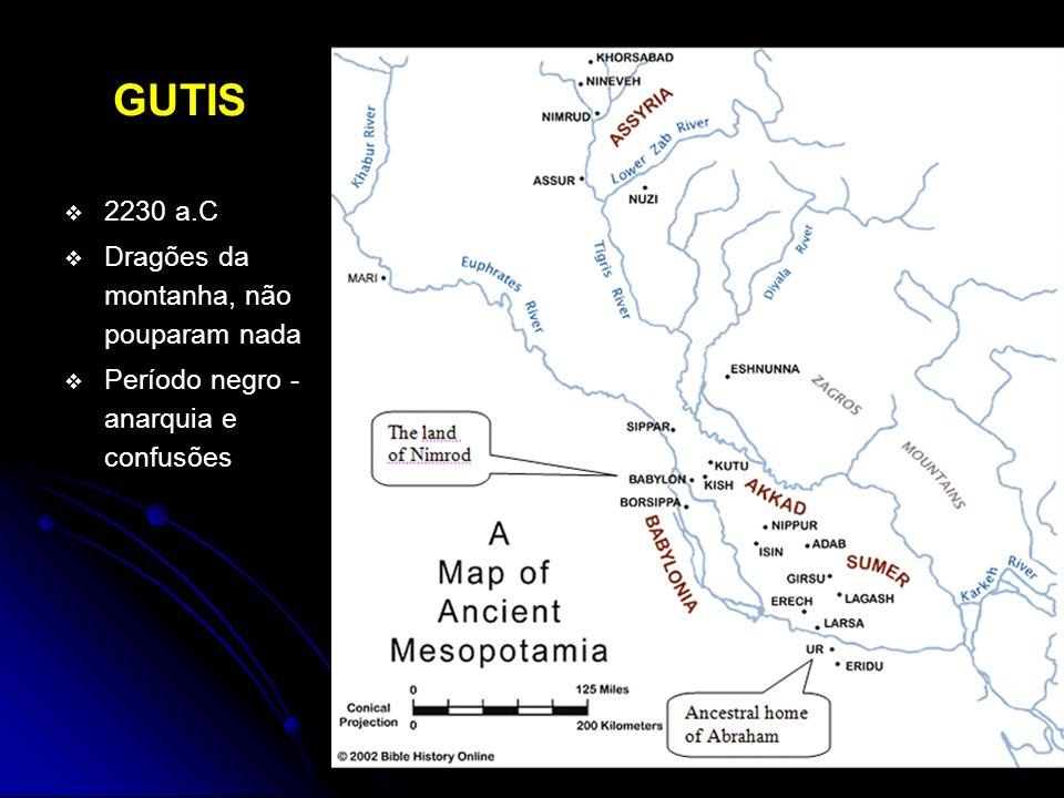 GUTIS 2230 a.C Dragões da montanha, não pouparam nada Período negro - anarquia e confusões