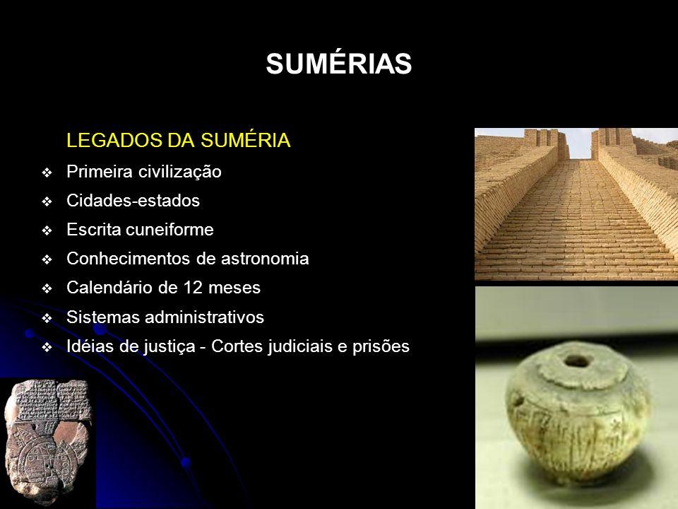 SUMÉRIAS LEGADOS DA SUMÉRIA Primeira civilização Cidades-estados Escrita cuneiforme Conhecimentos de astronomia Calendário de 12 meses Sistemas admini